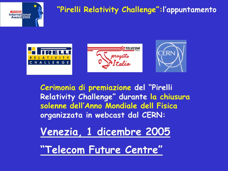 Pirelli Relativity Challenge:lappuntamento Cerimonia di premiazione del Pirelli Relativity Challenge durante la chiusura solenne dellAnno Mondiale del