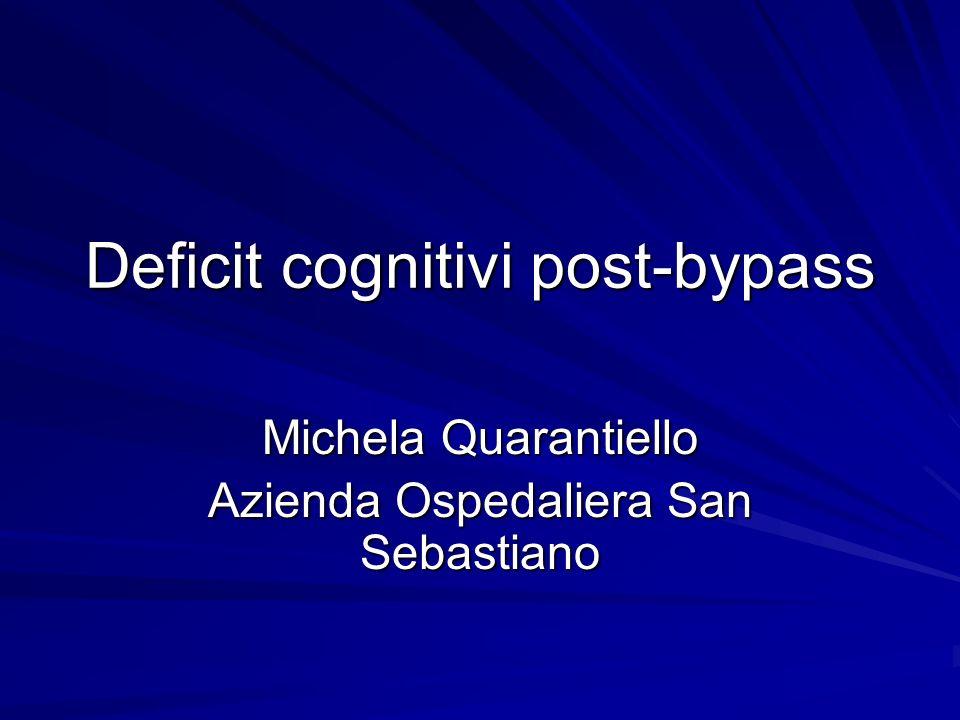 Deficit cognitivi post-bypass Lieve confusione mentale Il disturbo può essere così lieve da non essere notato, a meno che lesaminatore indaghi attentamente sulle alterazioni del comportamento e del linguaggio.