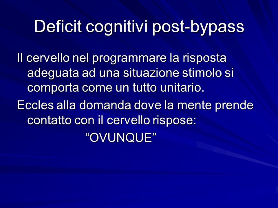 Deficit cognitivi post-bypass Il cervello nel programmare la risposta adeguata ad una situazione stimolo si comporta come un tutto unitario. Eccles al