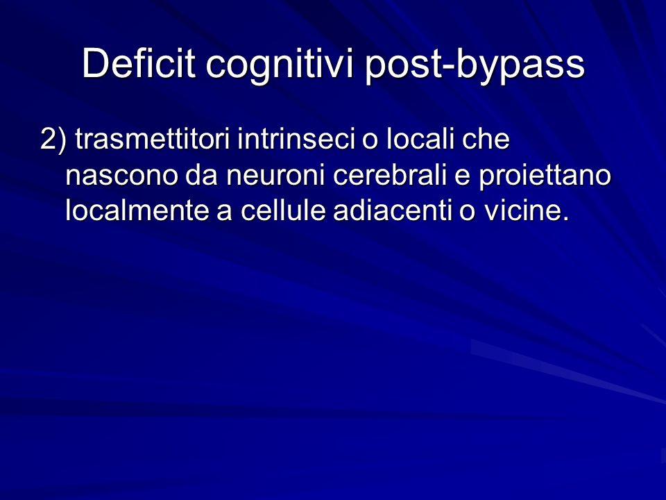 Deficit cognitivi post-bypass 2) trasmettitori intrinseci o locali che nascono da neuroni cerebrali e proiettano localmente a cellule adiacenti o vici