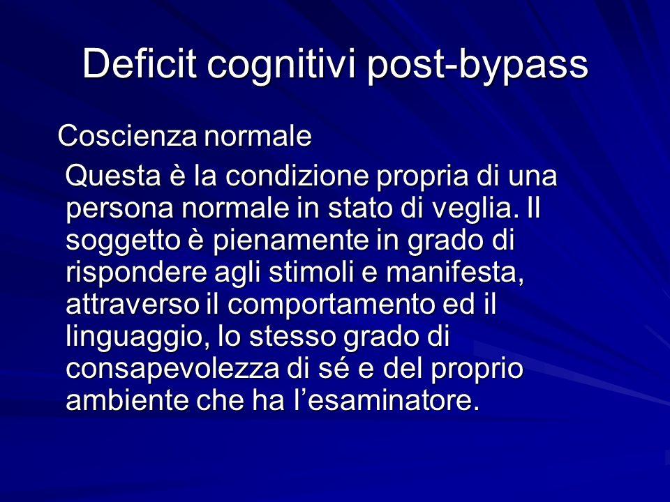 Deficit cognitivi post-bypass Coscienza normale Coscienza normale Questa è la condizione propria di una persona normale in stato di veglia. Il soggett