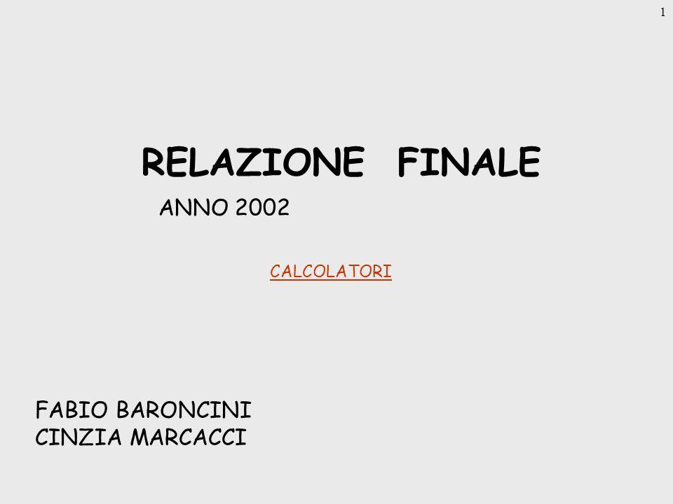 1 RELAZIONE FINALE ANNO 2002 FABIO BARONCINI CINZIA MARCACCI CALCOLATORI