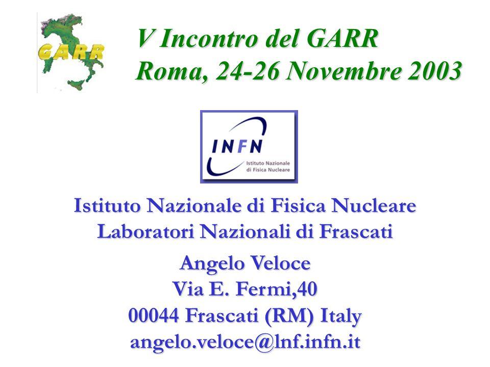 Istituto Nazionale di Fisica Nucleare Laboratori Nazionali di Frascati Angelo Veloce Via E. Fermi,40 00044 Frascati (RM) Italy angelo.veloce@lnf.infn.