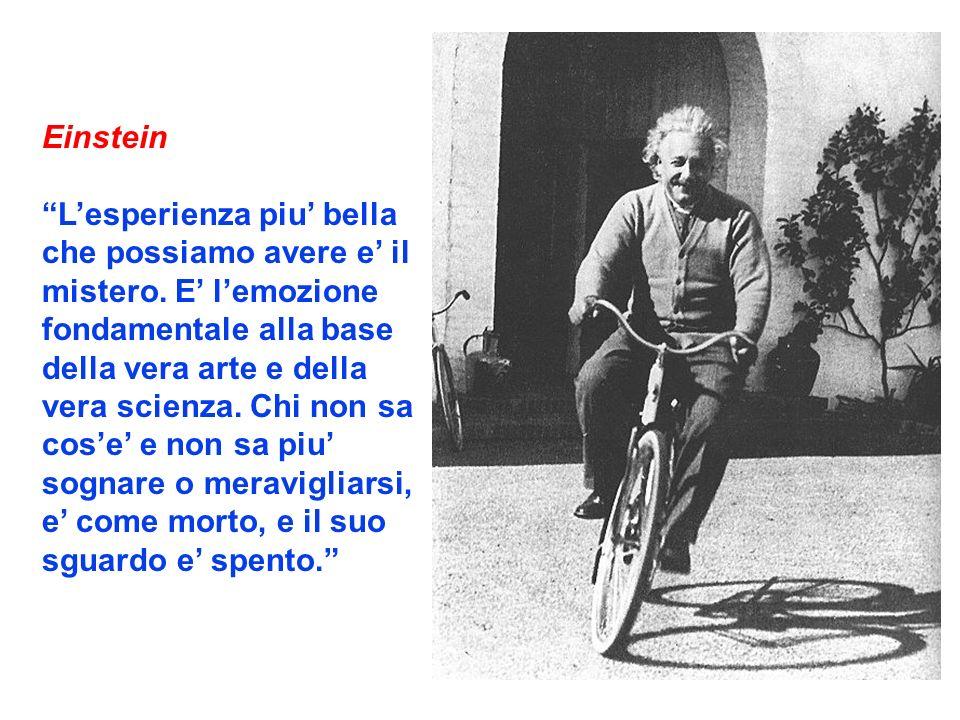 Einstein Lesperienza piu bella che possiamo avere e il mistero. E lemozione fondamentale alla base della vera arte e della vera scienza. Chi non sa co