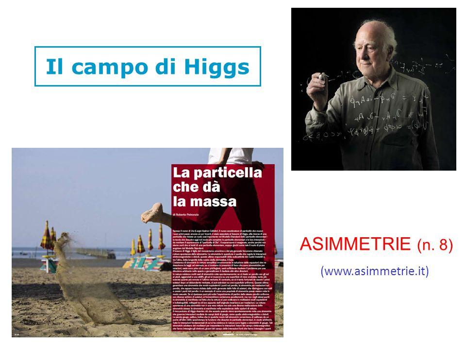 Il campo di Higgs (www.asimmetrie.it) ASIMMETRIE (n. 8)