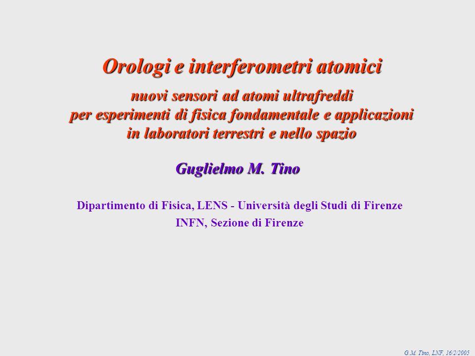 G.M. Tino, LNF, 16/2/2005 Orologi e interferometri atomici nuovi sensori ad atomi ultrafreddi per esperimenti di fisica fondamentale e applicazioni in