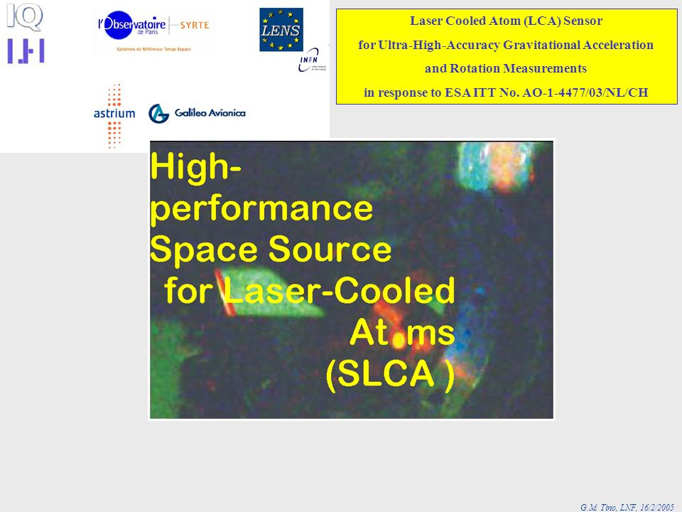 G.M. Tino, LNF, 16/2/2005 Laser Cooled Atom (LCA) Sensor for Ultra-High-Accuracy Gravitational Acceleration and Rotation Measurements in response to E
