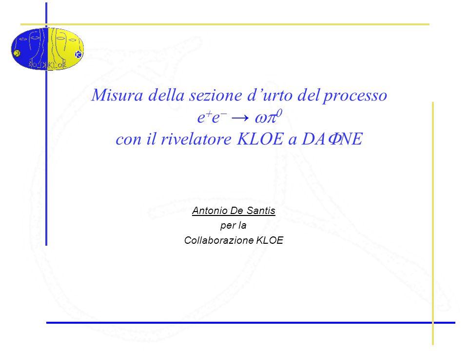 Misura della sezione durto del processo e e con il rivelatore KLOE a DA NE Antonio De Santis per la Collaborazione KLOE