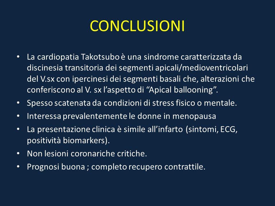 CONCLUSIONI La cardiopatia Takotsubo è una sindrome caratterizzata da discinesia transitoria dei segmenti apicali/medioventricolari del V.sx con iperc