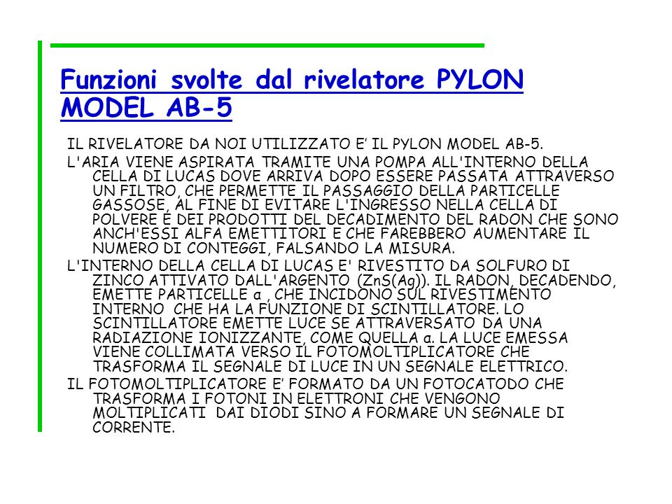 Funzioni svolte dal rivelatore PYLON MODEL AB-5 IL RIVELATORE DA NOI UTILIZZATO E IL PYLON MODEL AB-5. L'ARIA VIENE ASPIRATA TRAMITE UNA POMPA ALL'INT