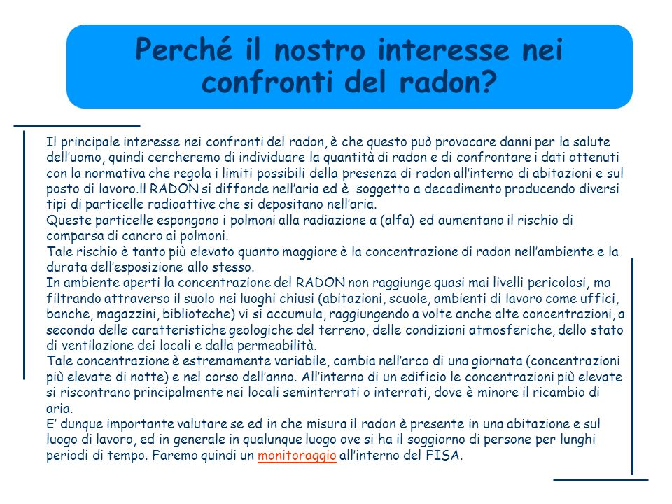 Perché il nostro interesse nei confronti del radon? Il principale interesse nei confronti del radon, è che questo può provocare danni per la salute de