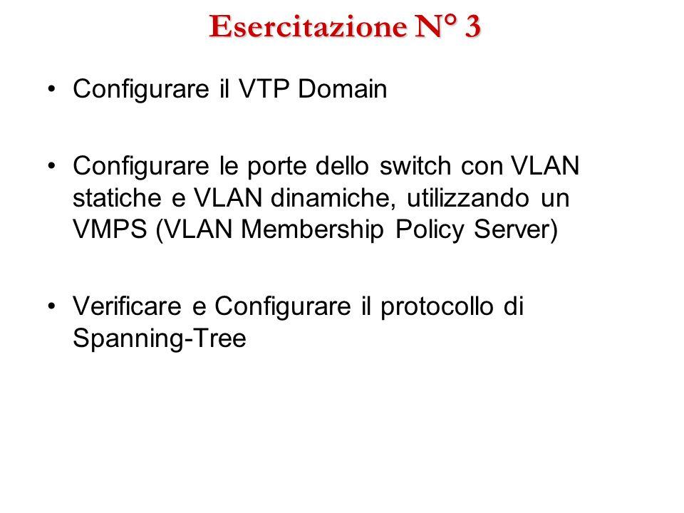 Esercitazione N° 3 Configurare il VTP Domain Configurare le porte dello switch con VLAN statiche e VLAN dinamiche, utilizzando un VMPS (VLAN Membershi