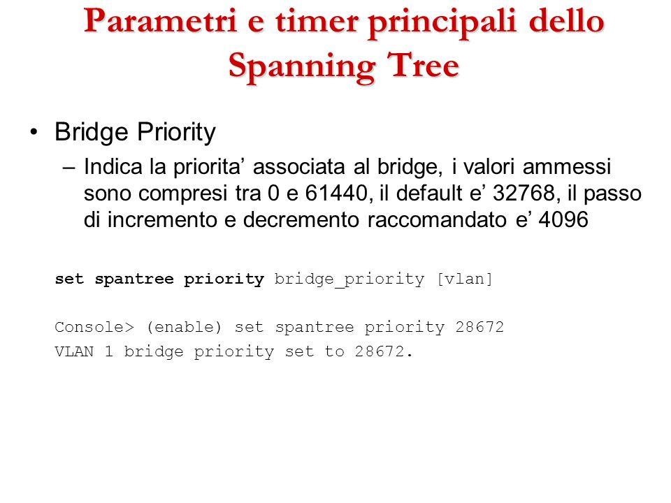 Parametri e timer principali dello Spanning Tree Bridge Priority –Indica la priorita associata al bridge, i valori ammessi sono compresi tra 0 e 61440