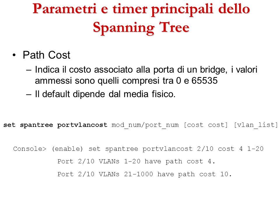 Parametri e timer principali dello Spanning Tree Path Cost –Indica il costo associato alla porta di un bridge, i valori ammessi sono quelli compresi t