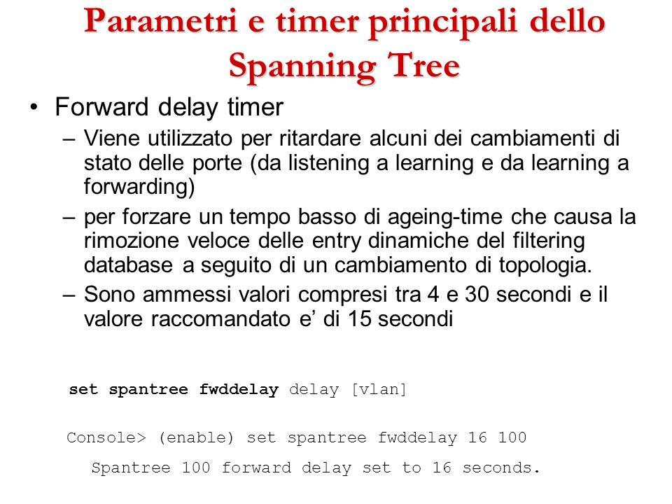 Parametri e timer principali dello Spanning Tree Forward delay timer –Viene utilizzato per ritardare alcuni dei cambiamenti di stato delle porte (da l