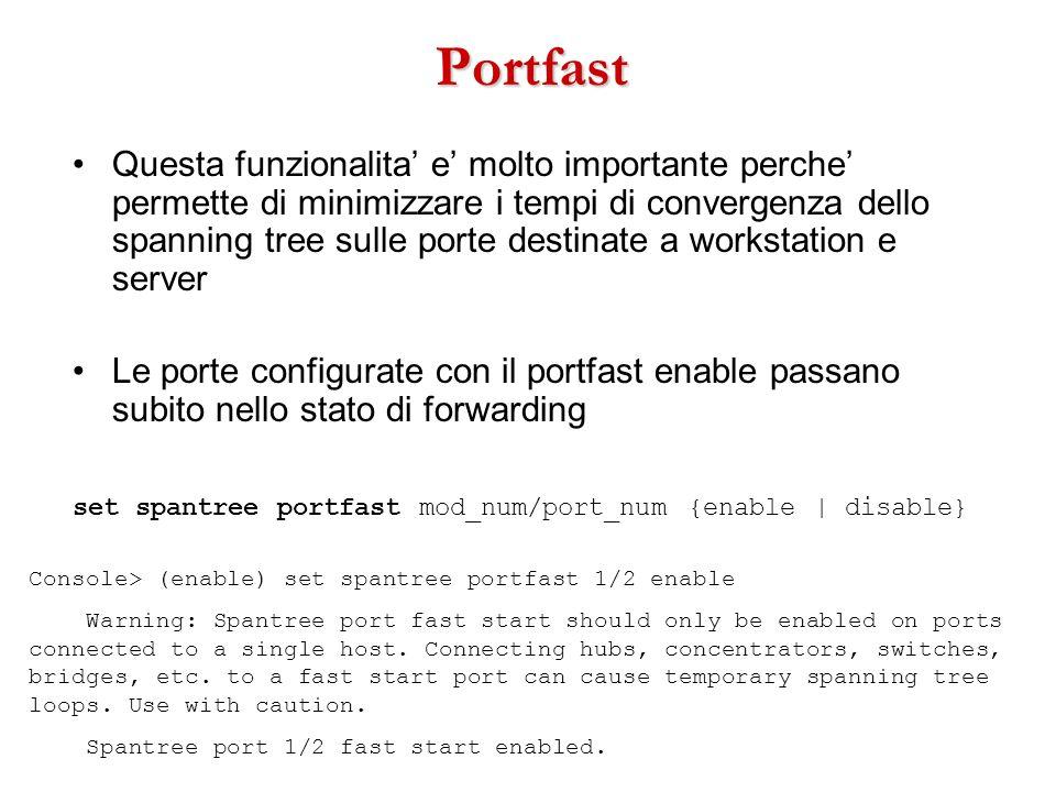 Portfast Questa funzionalita e molto importante perche permette di minimizzare i tempi di convergenza dello spanning tree sulle porte destinate a work