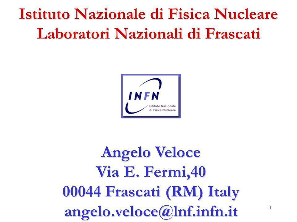 1 Istituto Nazionale di Fisica Nucleare Laboratori Nazionali di Frascati Angelo Veloce Via E. Fermi,40 00044 Frascati (RM) Italy angelo.veloce@lnf.inf