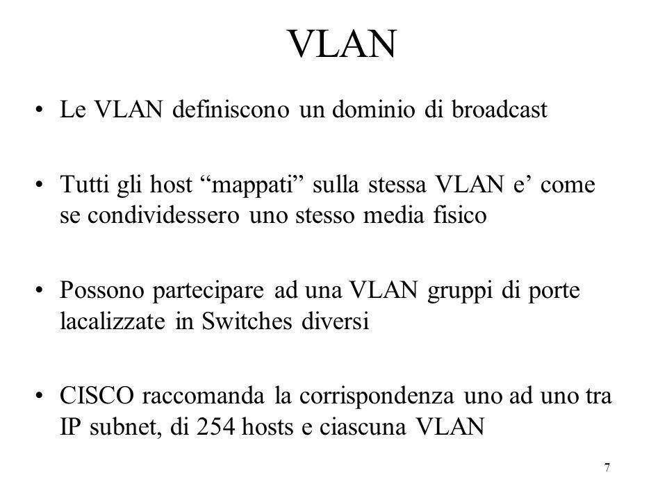 7 VLAN Le VLAN definiscono un dominio di broadcast Tutti gli host mappati sulla stessa VLAN e come se condividessero uno stesso media fisico Possono p