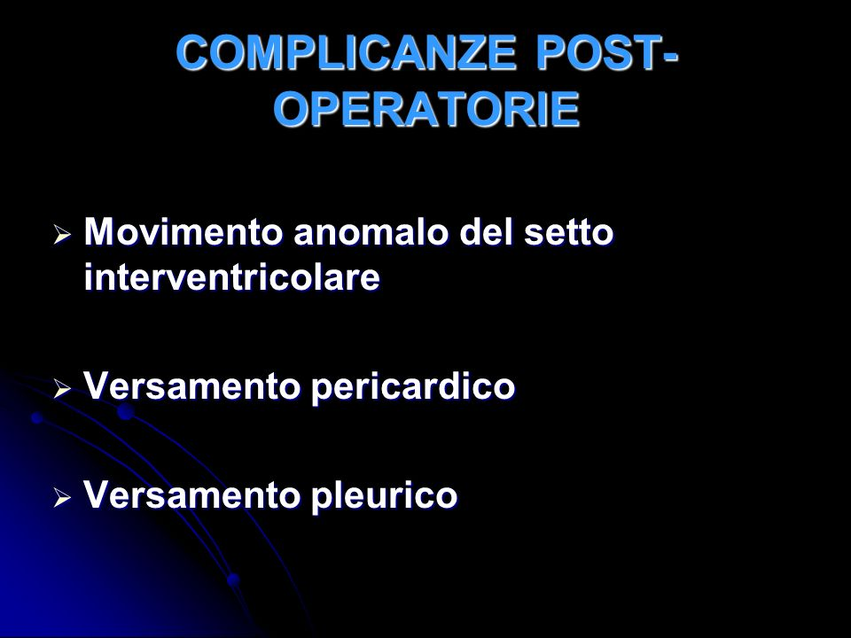 COMPLICANZE POST- OPERATORIE Movimento anomalo del setto interventricolare Movimento anomalo del setto interventricolare Versamento pericardico Versam
