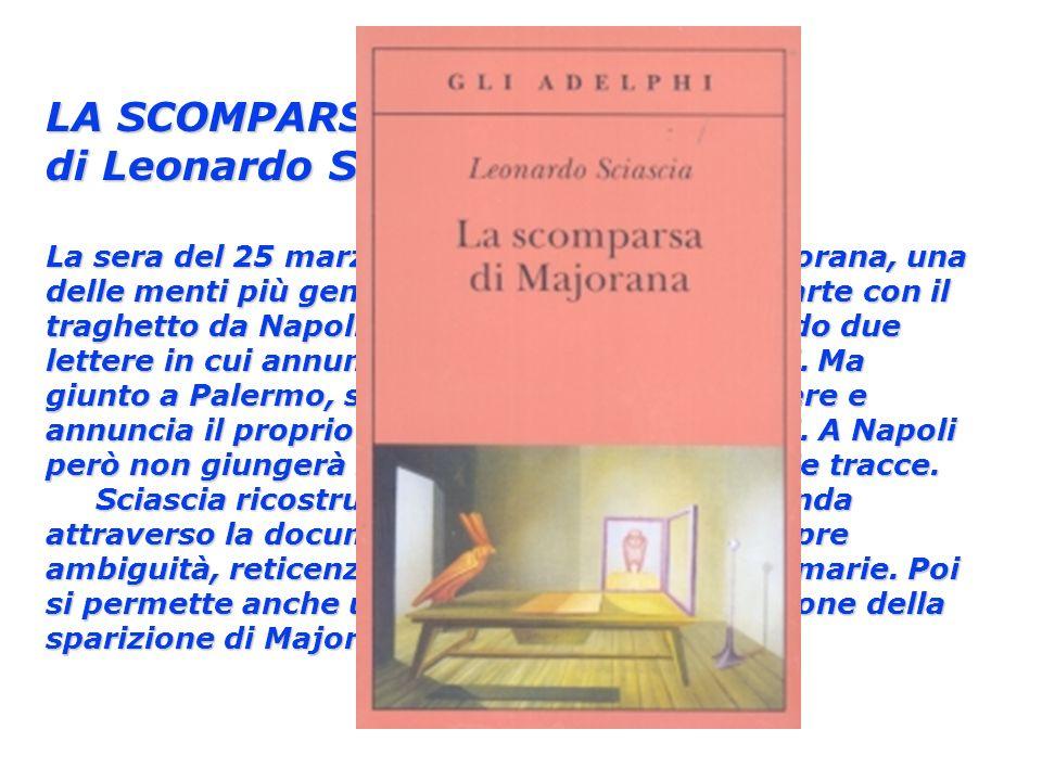 LA SCOMPARSA DI MAJORANA di Leonardo Sciascia FISICI La sera del 25 marzo 1938, il fisico Ettore Majorana, una delle menti più geniali della fisica mo