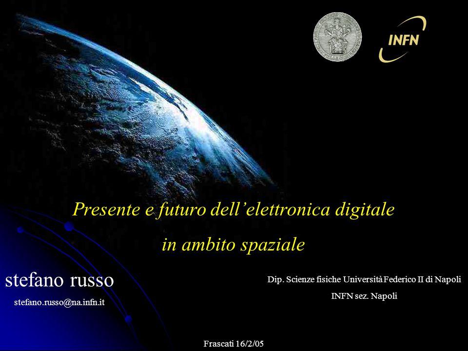 Presente e futuro dellelettronica digitale in ambito spaziale Frascati 16/2/05 Dip.