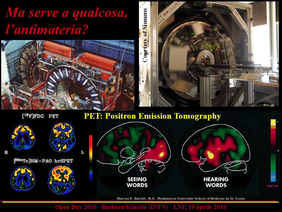 Open Day 2010 - Barbara Sciascia (INFN) - LNF, 19 aprile 2010 Ma serve a qualcosa, lantimateria? Courtesy of Siemens PET: Positron Emission Tomography