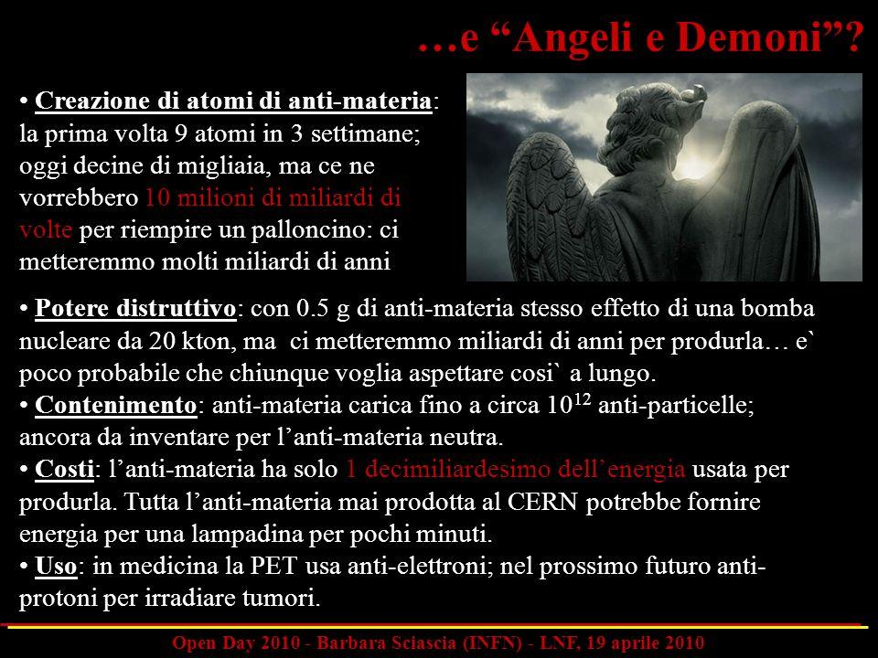Open Day 2010 - Barbara Sciascia (INFN) - LNF, 19 aprile 2010 …e Angeli e Demoni? Potere distruttivo: con 0.5 g di anti-materia stesso effetto di una