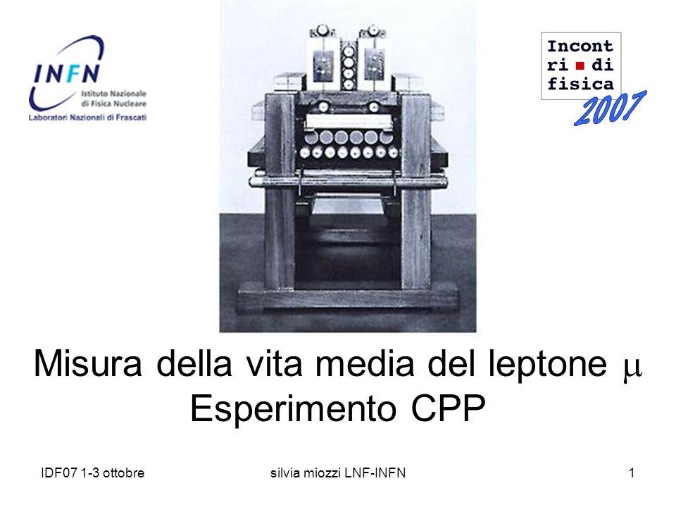 IDF07 1-3 ottobresilvia miozzi LNF-INFN1 Misura della vita media del leptone Esperimento CPP