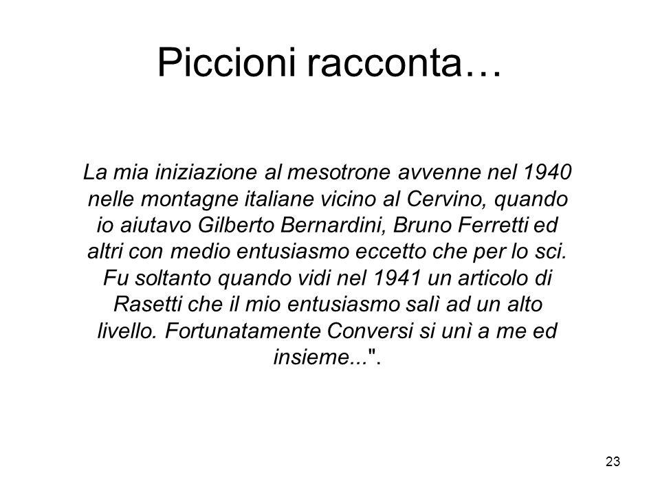 23 La mia iniziazione al mesotrone avvenne nel 1940 nelle montagne italiane vicino al Cervino, quando io aiutavo Gilberto Bernardini, Bruno Ferretti e