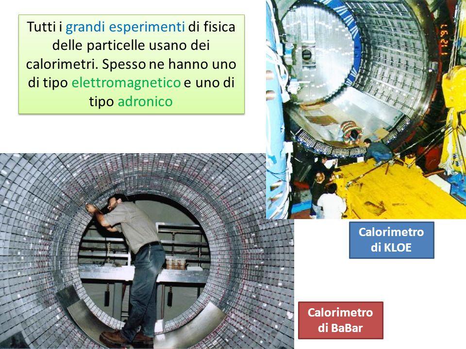 Tutti i grandi esperimenti di fisica delle particelle usano dei calorimetri. Spesso ne hanno uno di tipo elettromagnetico e uno di tipo adronico Calor