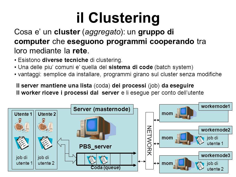 il Clustering Cosa e un cluster (aggregato): un gruppo di computer che eseguono programmi cooperando tra loro mediante la rete. Esistono diverse tecni