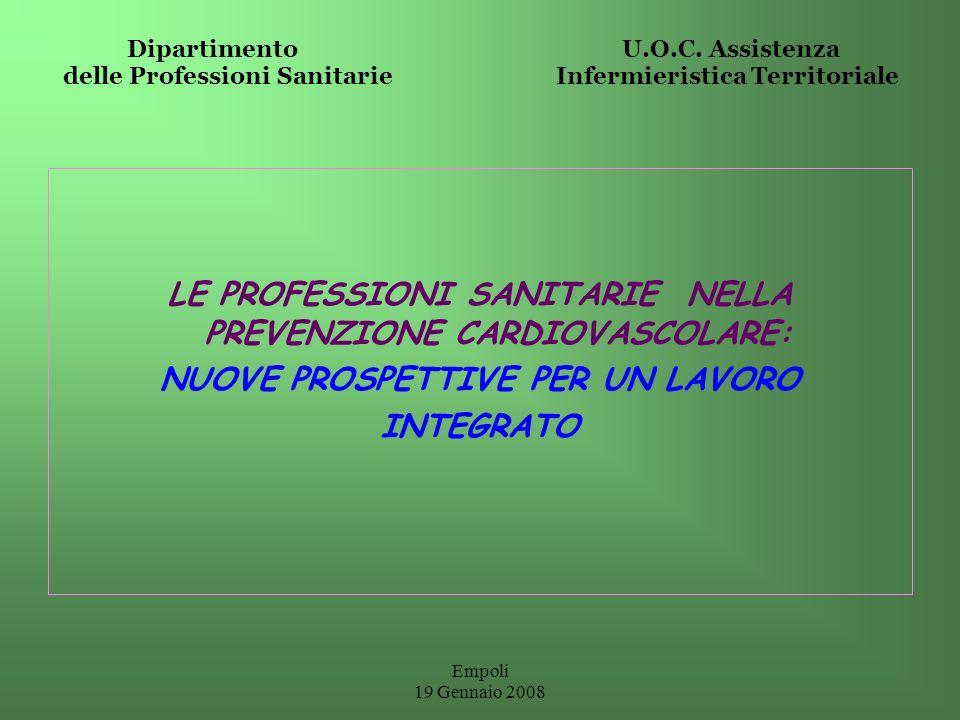 Empoli 19 Gennaio 2008 Dipartimento U.O.C. Assistenza delle Professioni Sanitarie Infermieristica Territoriale LE PROFESSIONI SANITARIE NELLA PREVENZI
