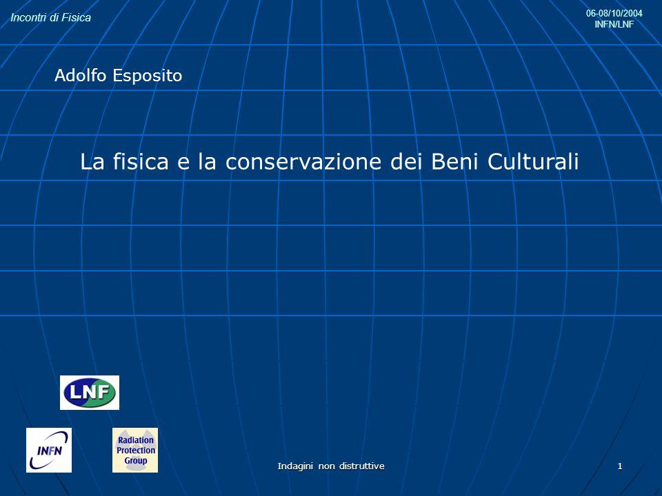 Incontri di Fisica 06-08/10/2004 INFN/LNF Indagini non distruttive 1 La fisica e la conservazione dei Beni Culturali Adolfo Esposito