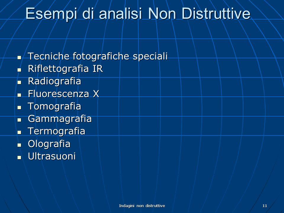 Indagini non distruttive11 Esempi di analisi Non Distruttive Tecniche fotografiche speciali Tecniche fotografiche speciali Riflettografia IR Riflettog
