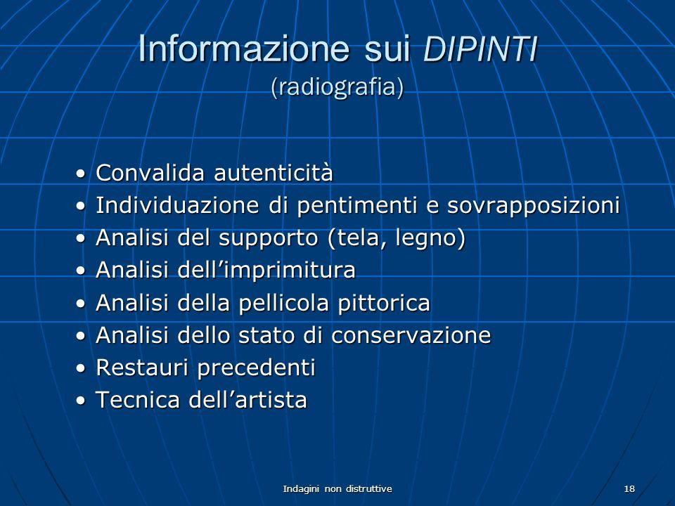 Indagini non distruttive18 Informazione sui DIPINTI (radiografia) Convalida autenticitàConvalida autenticità Individuazione di pentimenti e sovrapposi