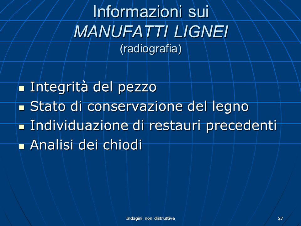 Indagini non distruttive27 Informazioni sui MANUFATTI LIGNEI (radiografia) Integrità del pezzo Integrità del pezzo Stato di conservazione del legno St