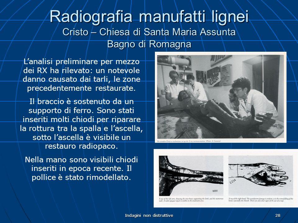 Indagini non distruttive28 Radiografia manufatti lignei Cristo – Chiesa di Santa Maria Assunta Bagno di Romagna Lanalisi preliminare per mezzo dei RX