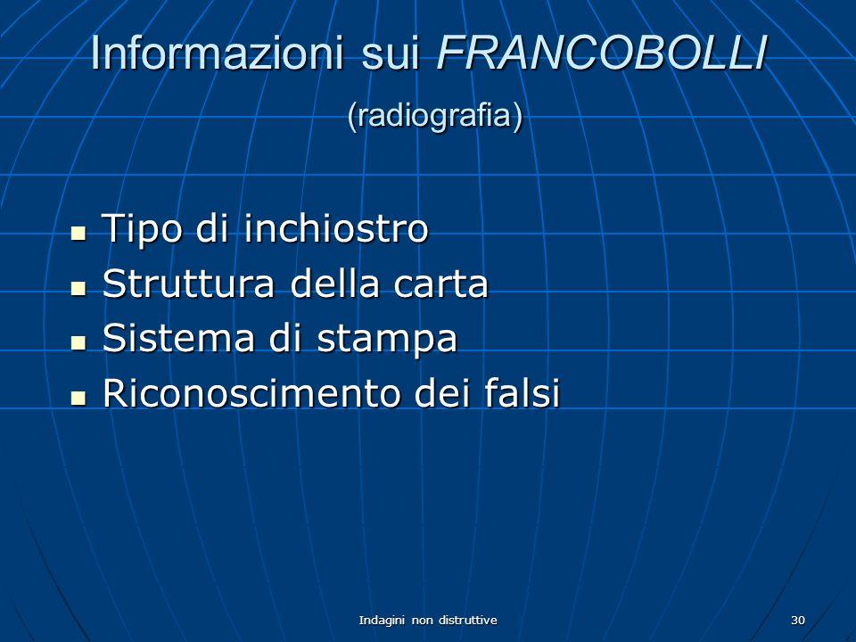 Indagini non distruttive30 Informazioni sui FRANCOBOLLI (radiografia) Tipo di inchiostro Tipo di inchiostro Struttura della carta Struttura della cart