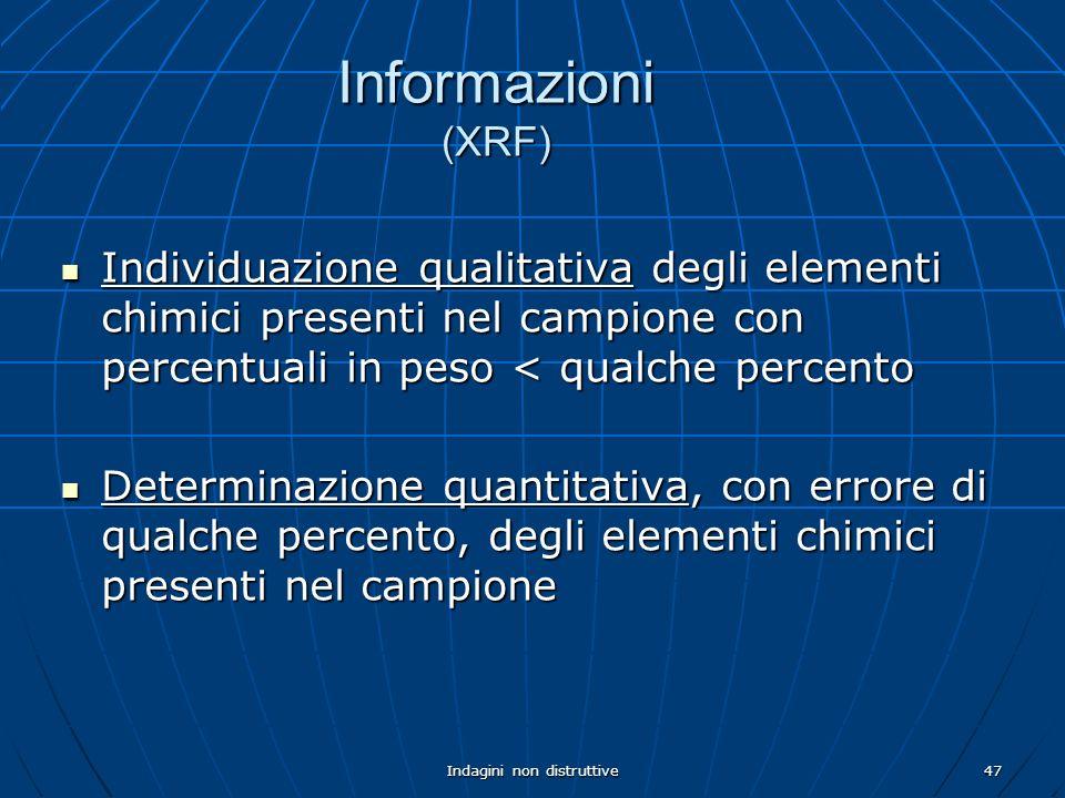Indagini non distruttive47 Informazioni (XRF) Individuazione qualitativa degli elementi chimici presenti nel campione con percentuali in peso < qualch