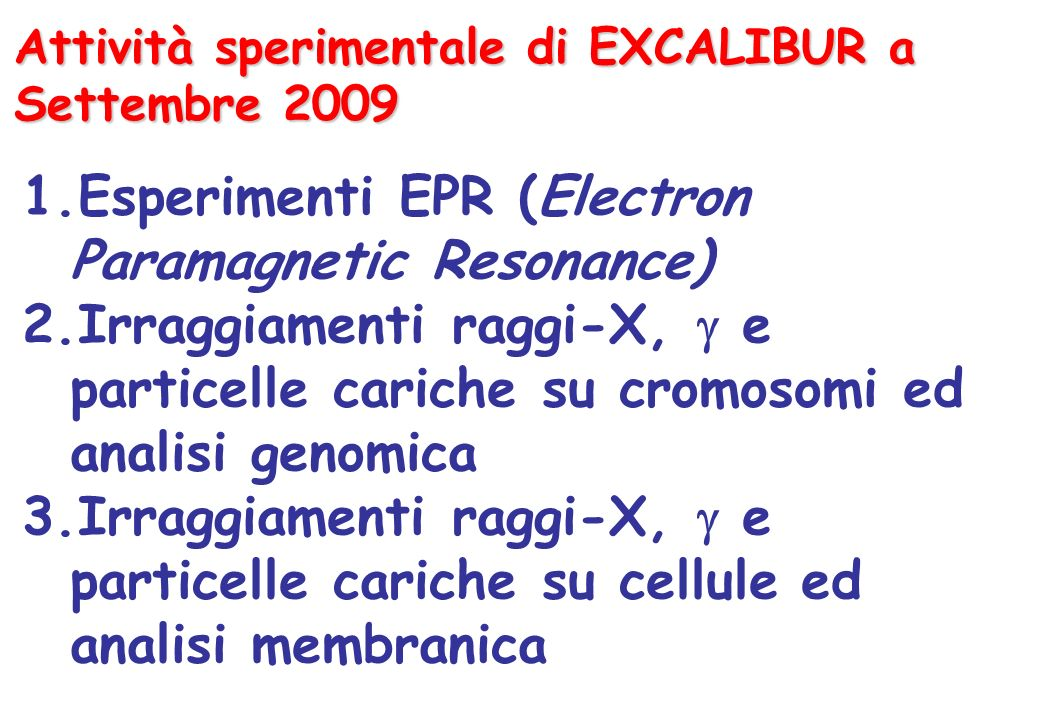 Attività sperimentale di EXCALIBUR a Settembre 2009 1.Esperimenti EPR (Electron Paramagnetic Resonance) 2.Irraggiamenti raggi-X, e particelle cariche