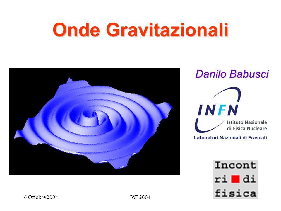 6 Ottobre 2004IdF 2004 Onde Gravitazionali Danilo Babusci