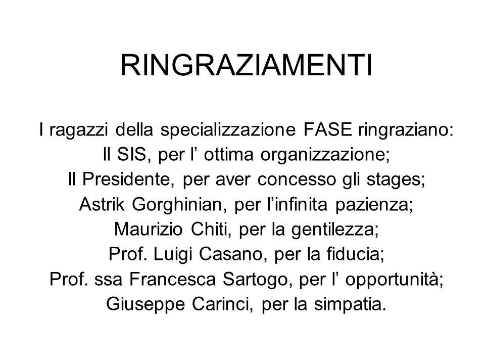 RINGRAZIAMENTI I ragazzi della specializzazione FASE ringraziano: Il SIS, per l ottima organizzazione; Il Presidente, per aver concesso gli stages; As