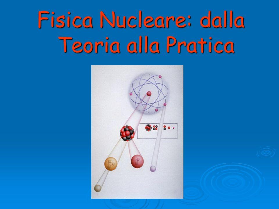 Fisica Nucleare: dalla Teoria alla Pratica
