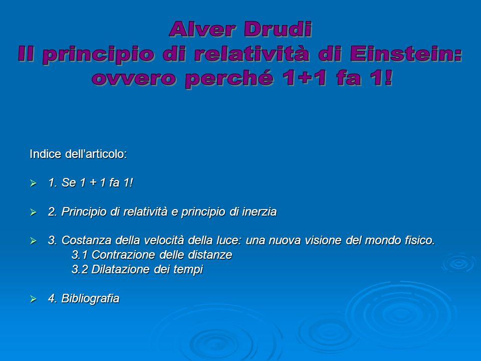 Indice dellarticolo: 1. Se 1 + 1 fa 1! 1. Se 1 + 1 fa 1! 2. Principio di relatività e principio di inerzia 2. Principio di relatività e principio di i