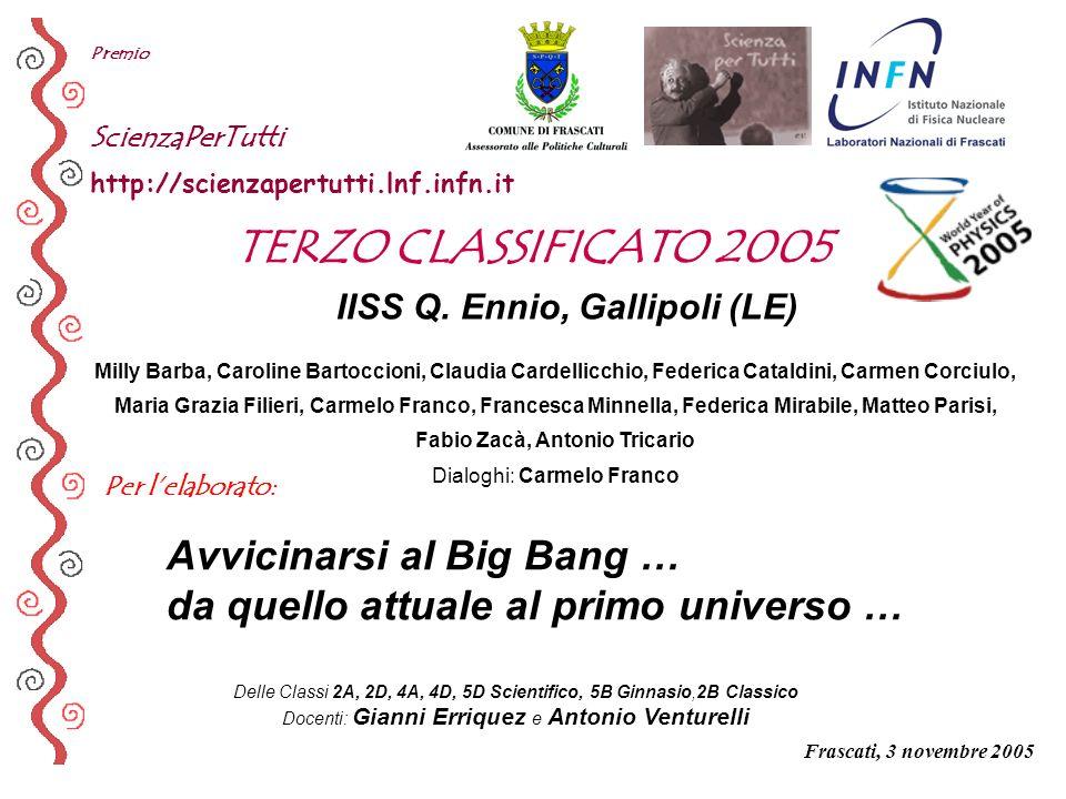 Per lelaborato: Premio ScienzaPerTutti http://scienzapertutti.lnf.infn.it IISS Q. Ennio, Gallipoli (LE) Avvicinarsi al Big Bang … da quello attuale al
