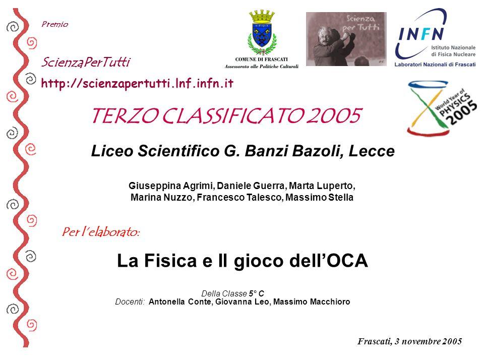 Per lelaborato: Premio ScienzaPerTutti http://scienzapertutti.lnf.infn.it Liceo Scientifico G. Banzi Bazoli, Lecce TERZO CLASSIFICATO 2005 Della Class