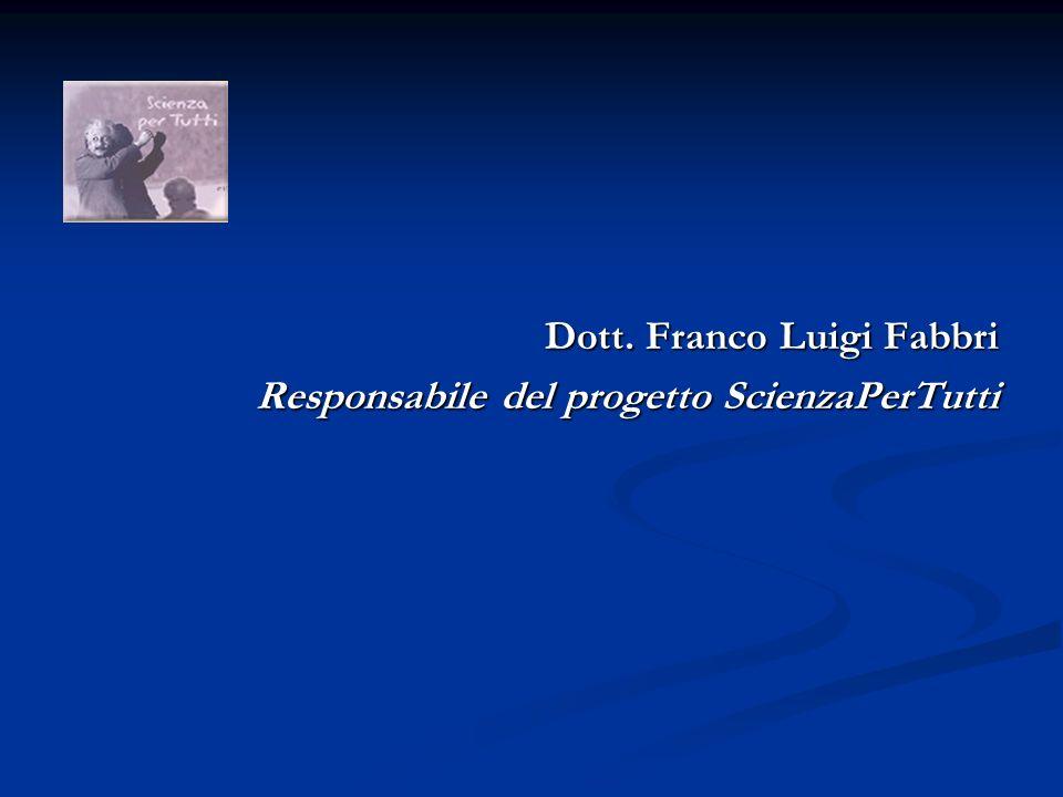 Dott. Franco Luigi Fabbri Responsabile del progetto ScienzaPerTutti