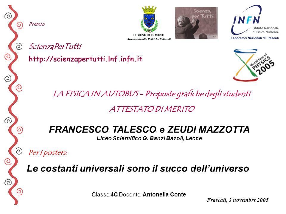 Per i posters: Premio ScienzaPerTutti http://scienzapertutti.lnf.infn.it FRANCESCO TALESCO e ZEUDI MAZZOTTA Liceo Scientifico G. Banzi Bazoli, Lecce L