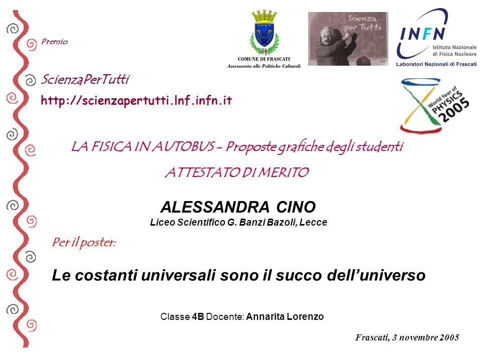 Per il poster: Premio ScienzaPerTutti http://scienzapertutti.lnf.infn.it ALESSANDRA CINO Liceo Scientifico G. Banzi Bazoli, Lecce Le costanti universa