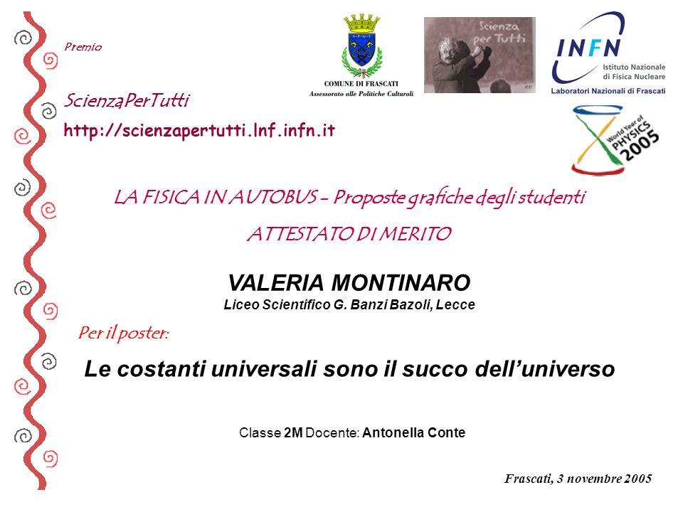 Per il poster: Premio ScienzaPerTutti http://scienzapertutti.lnf.infn.it VALERIA MONTINARO Liceo Scientifico G. Banzi Bazoli, Lecce Le costanti univer